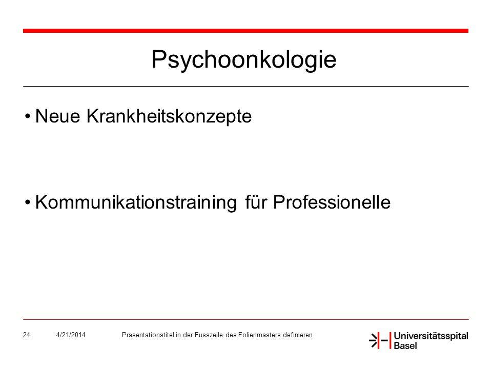 Psychoonkologie Neue Krankheitskonzepte Kommunikationstraining für Professionelle 4/21/2014Präsentationstitel in der Fusszeile des Folienmasters definieren24