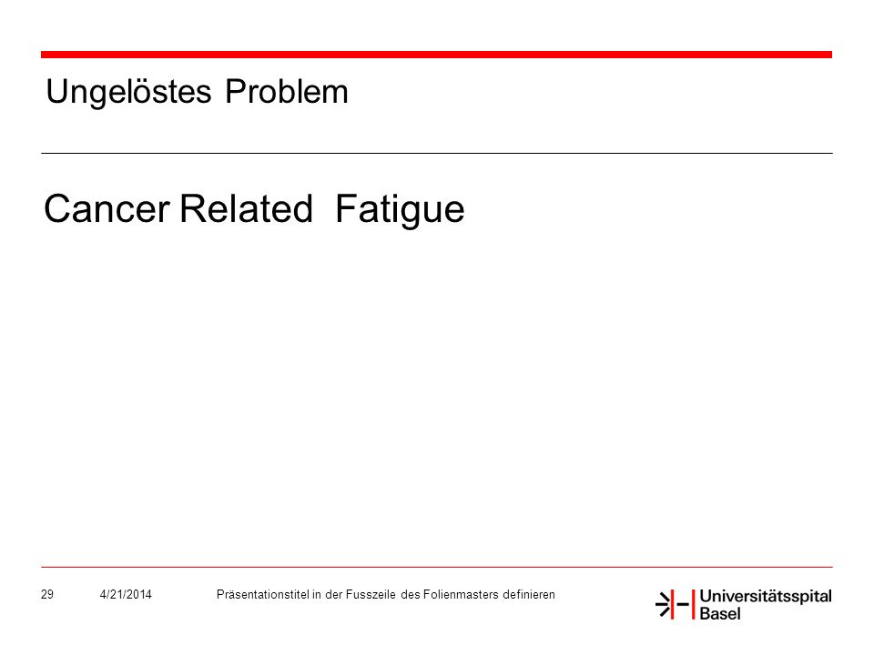 Ungelöstes Problem Cancer Related Fatigue 4/21/2014Präsentationstitel in der Fusszeile des Folienmasters definieren29