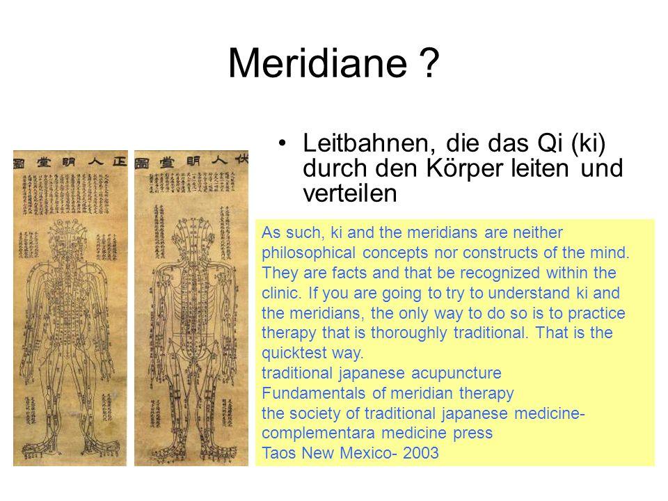 Meridiane ? Leitbahnen, die das Qi (ki) durch den Körper leiten und verteilen 12 Systemmeridiane 8 außerordentliche Meridiane Gesunde (ideale) Situati