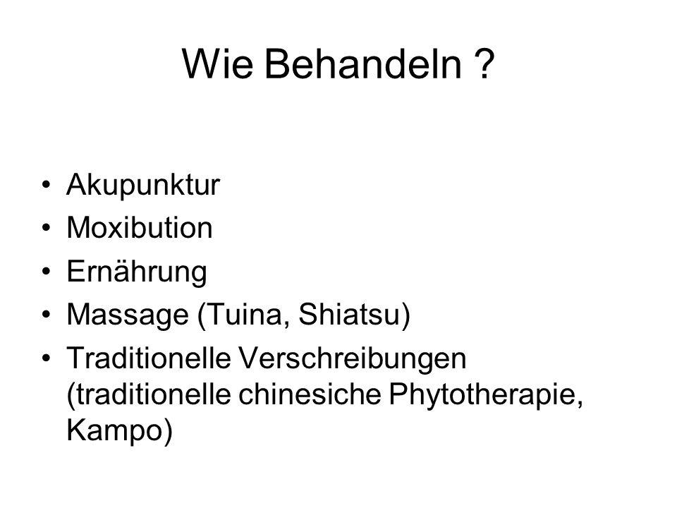 Wie Behandeln ? Akupunktur Moxibution Ernährung Massage (Tuina, Shiatsu) Traditionelle Verschreibungen (traditionelle chinesiche Phytotherapie, Kampo)