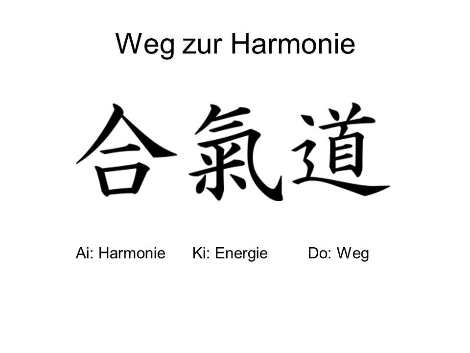 Weg zur Harmonie Ai: Harmonie Ki: Energie Do: Weg