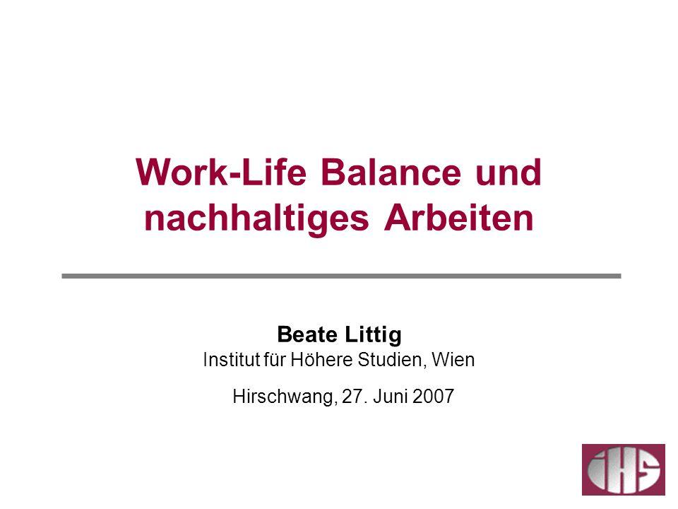 Work-Life Balance und nachhaltiges Arbeiten Beate Littig Institut für Höhere Studien, Wien Hirschwang, 27. Juni 2007