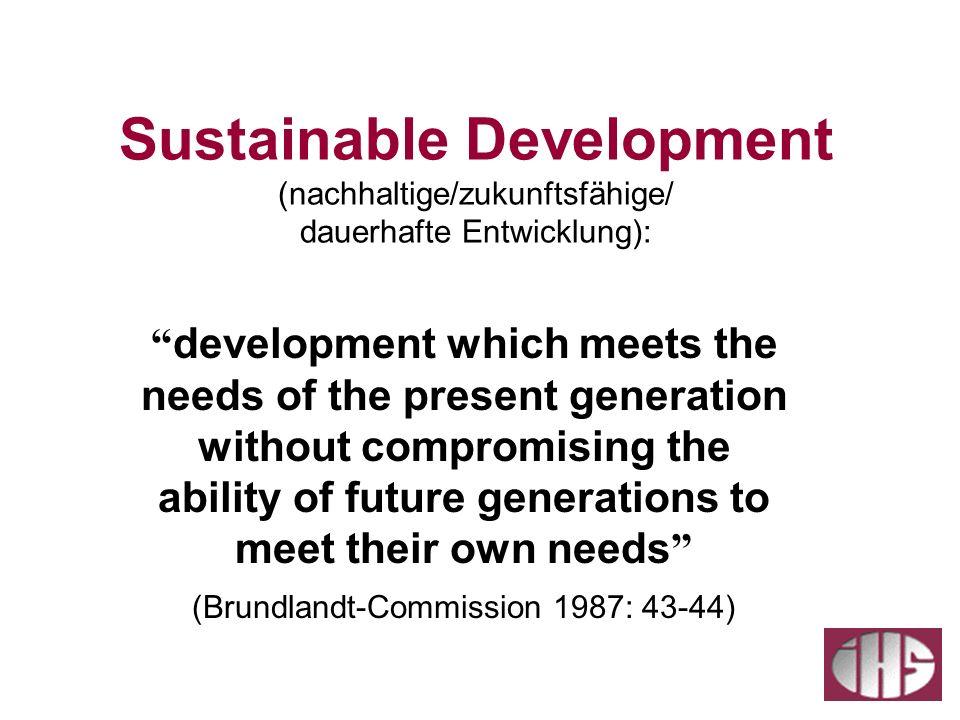 Sustainable Development (nachhaltige/zukunftsfähige/ dauerhafte Entwicklung): development which meets the needs of the present generation without comp