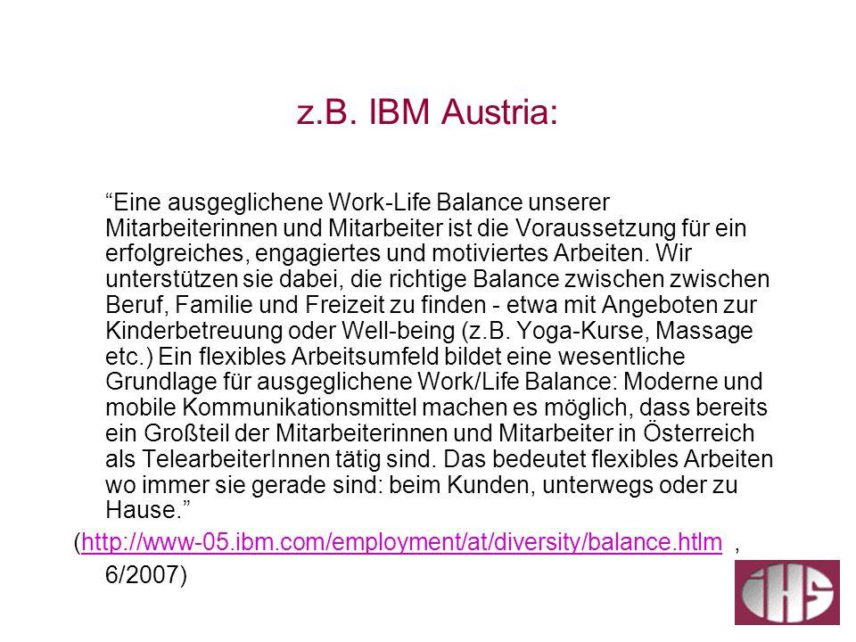 z.B. IBM Austria: Eine ausgeglichene Work-Life Balance unserer Mitarbeiterinnen und Mitarbeiter ist die Voraussetzung für ein erfolgreiches, engagiert