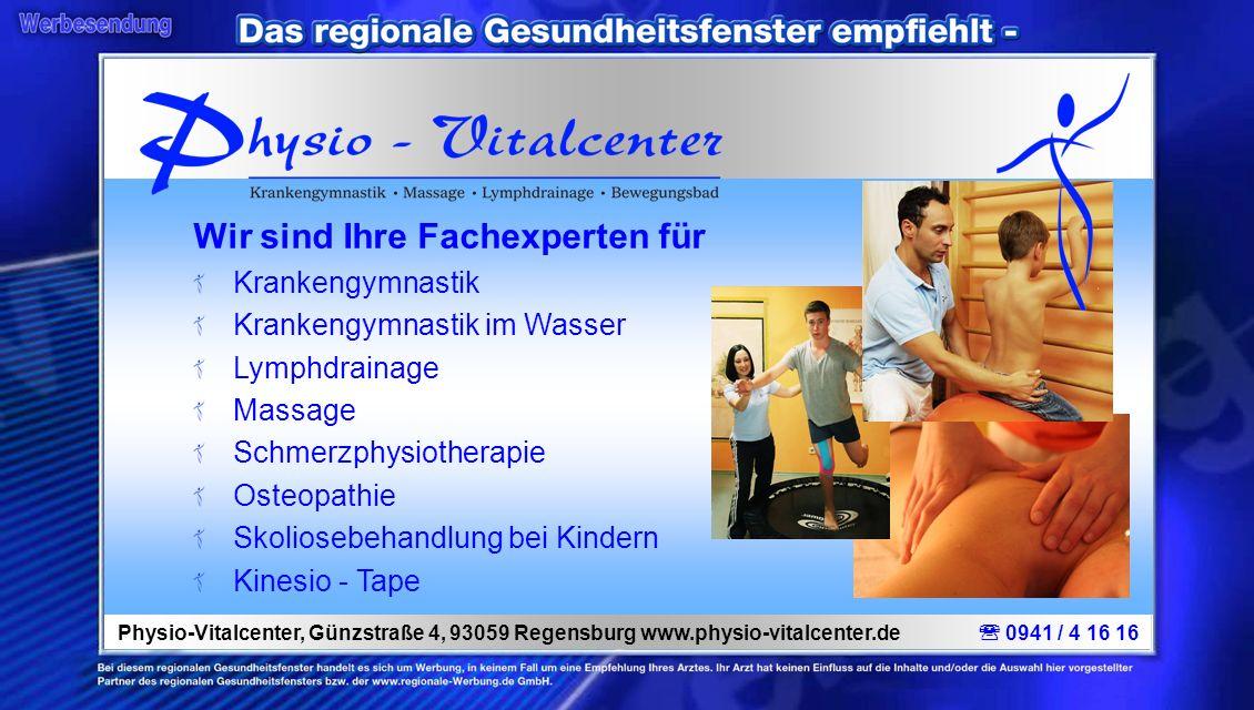 Physio-Vitalcenter, Günzstraße 4, 93059 Regensburg www.physio-vitalcenter.de 0941 / 4 16 16 Wir sind Ihre Fachexperten für Krankengymnastik Krankengym