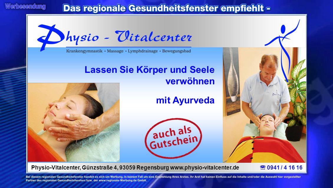 Lassen Sie Körper und Seele verwöhnen mit Ayurveda Physio-Vitalcenter, Günzstraße 4, 93059 Regensburg www.physio-vitalcenter.de 0941 / 4 16 16