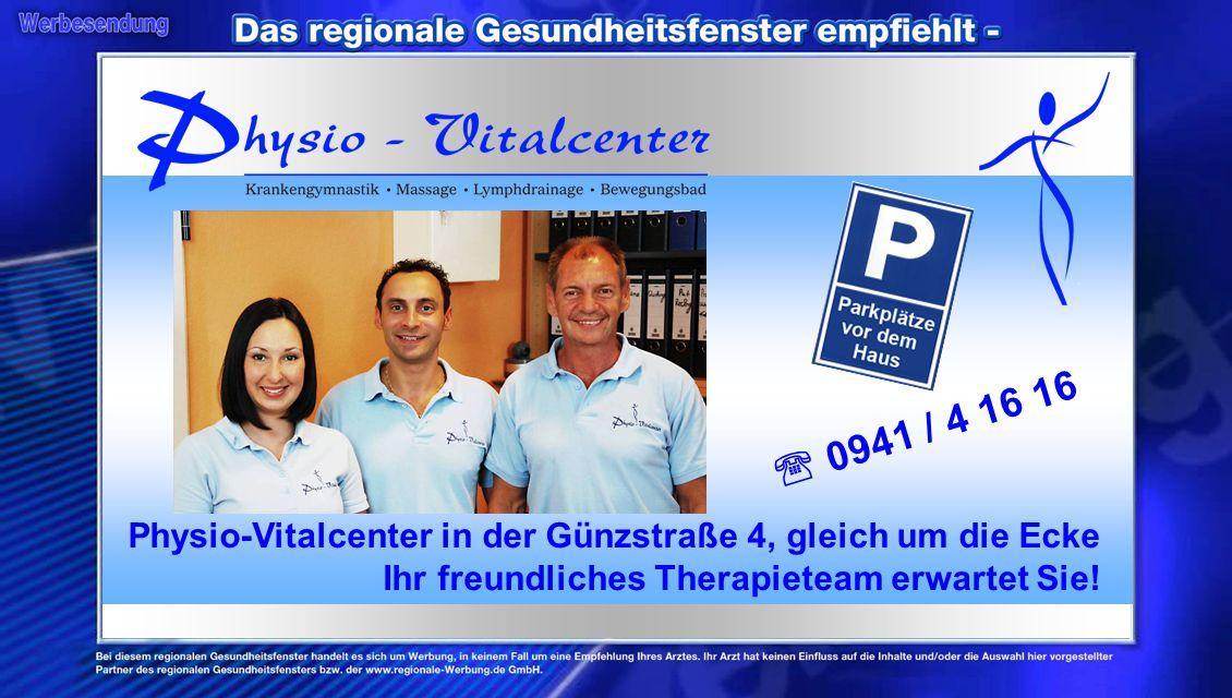Physio-Vitalcenter in der Günzstraße 4, gleich um die Ecke Ihr freundliches Therapieteam erwartet Sie! 0941 / 4 16 16