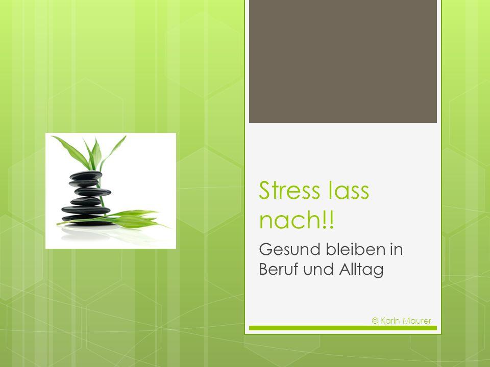 Stress lass nach!! Gesund bleiben in Beruf und Alltag © Karin Maurer