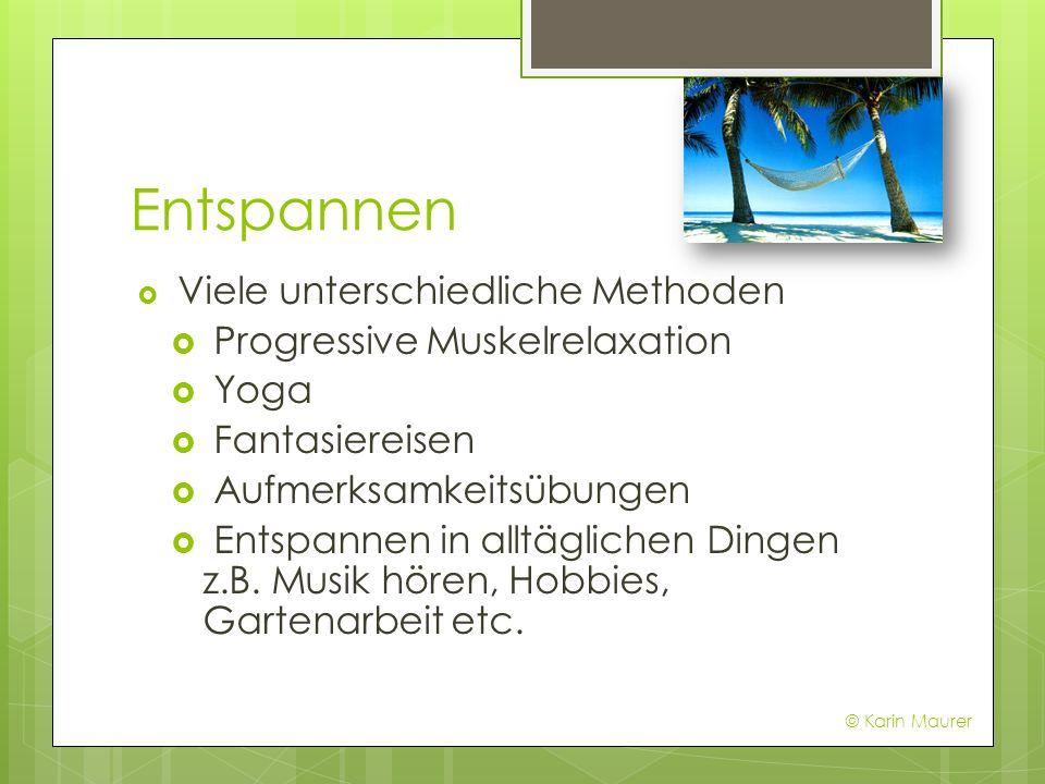 Entspannen Viele unterschiedliche Methoden Progressive Muskelrelaxation Yoga Fantasiereisen Aufmerksamkeitsübungen Entspannen in alltäglichen Dingen z.B.