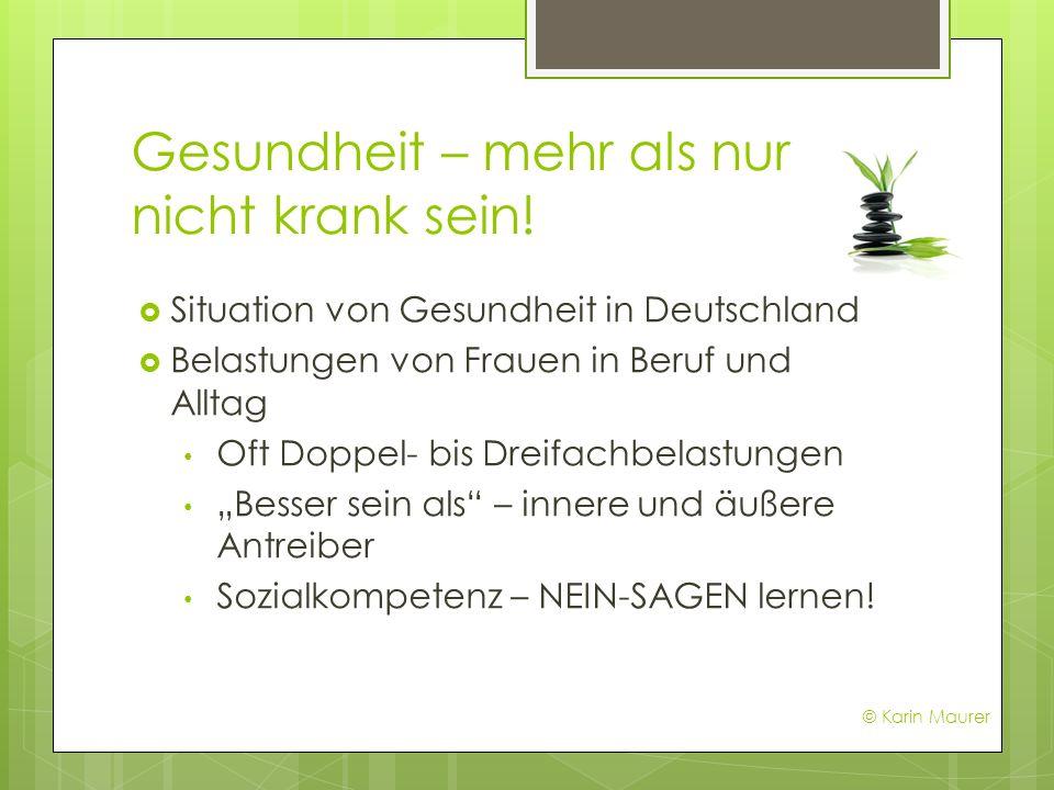 Gesundheit – mehr als nur nicht krank sein! Situation von Gesundheit in Deutschland Belastungen von Frauen in Beruf und Alltag Oft Doppel- bis Dreifac