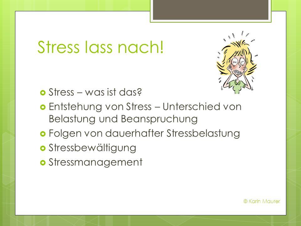 Stress lass nach! Stress – was ist das? Entstehung von Stress – Unterschied von Belastung und Beanspruchung Folgen von dauerhafter Stressbelastung Str