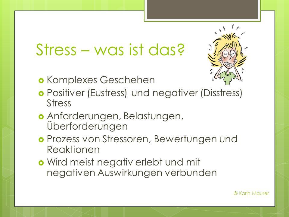 Stress – was ist das? Komplexes Geschehen Positiver (Eustress) und negativer (Disstress) Stress Anforderungen, Belastungen, Überforderungen Prozess vo