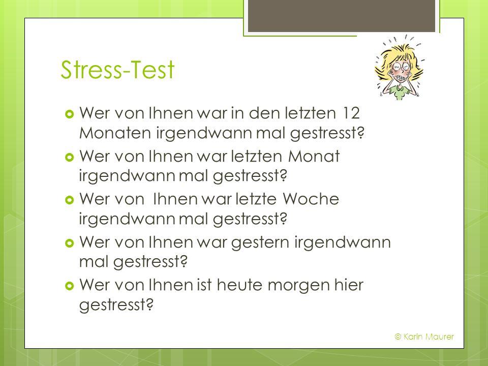Stress-Test Wer von Ihnen war in den letzten 12 Monaten irgendwann mal gestresst? Wer von Ihnen war letzten Monat irgendwann mal gestresst? Wer von Ih