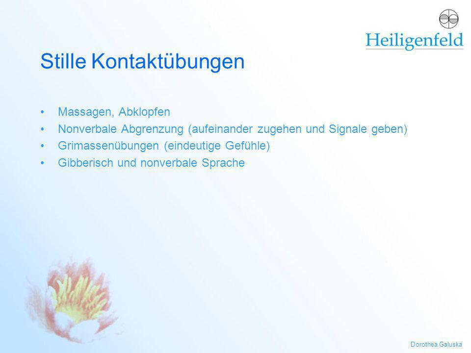 Dorothea Galuska Stille Kontaktübungen Massagen, Abklopfen Nonverbale Abgrenzung (aufeinander zugehen und Signale geben) Grimassenübungen (eindeutige