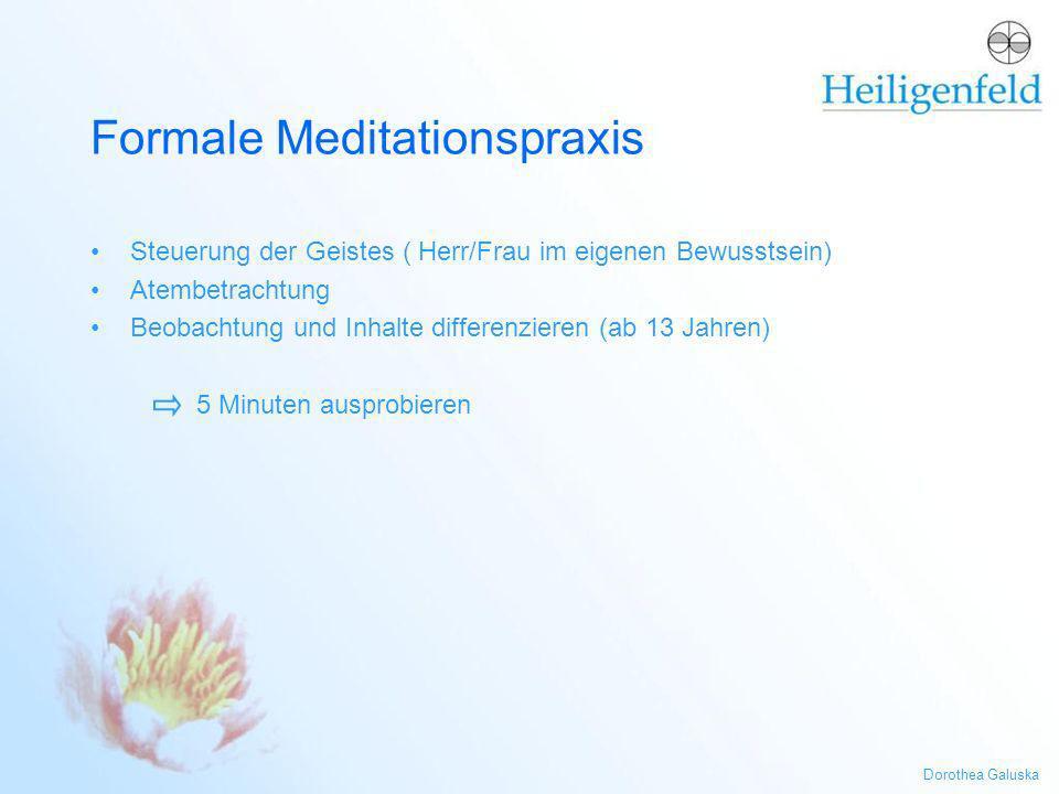 Dorothea Galuska Formale Meditationspraxis Steuerung der Geistes ( Herr/Frau im eigenen Bewusstsein) Atembetrachtung Beobachtung und Inhalte differenz