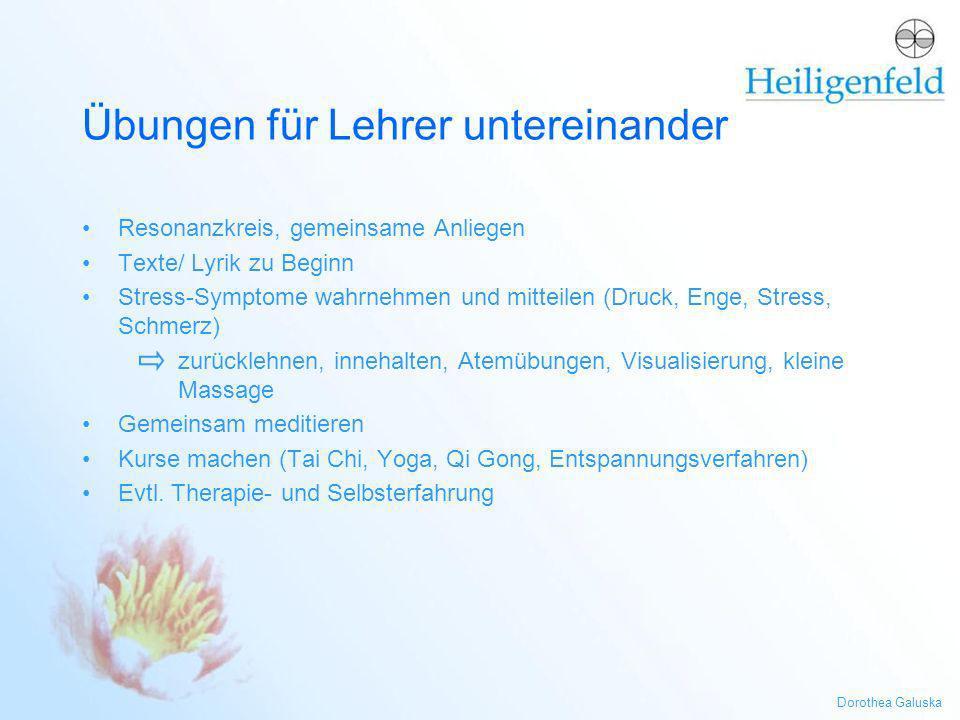 Dorothea Galuska Übungen für Lehrer untereinander Resonanzkreis, gemeinsame Anliegen Texte/ Lyrik zu Beginn Stress-Symptome wahrnehmen und mitteilen (