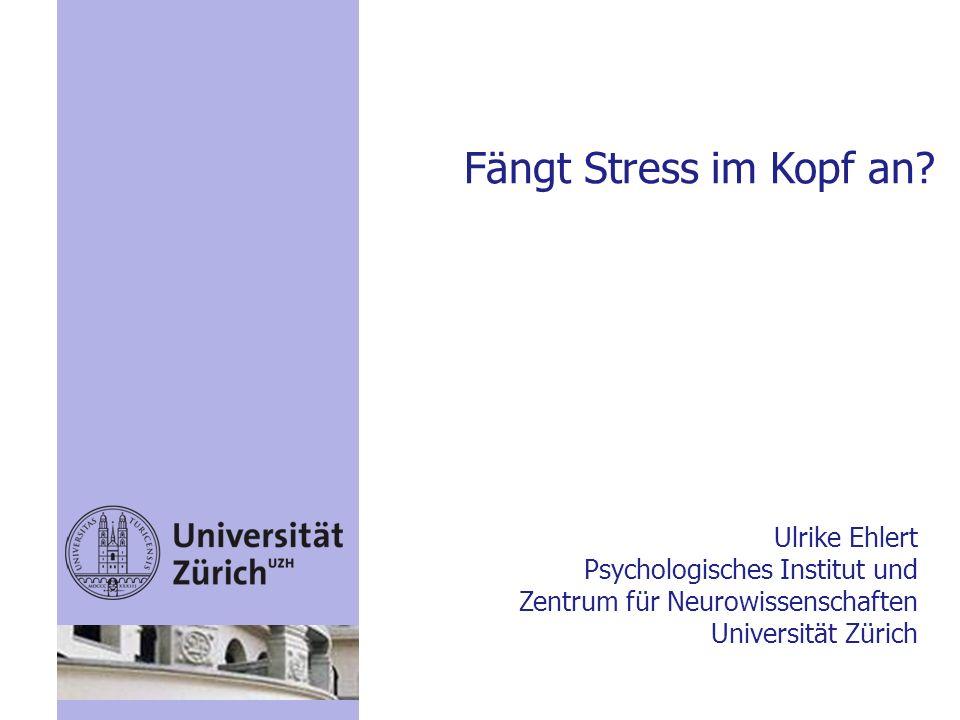 Fängt Stress im Kopf an? Ulrike Ehlert Psychologisches Institut und Zentrum für Neurowissenschaften Universität Zürich