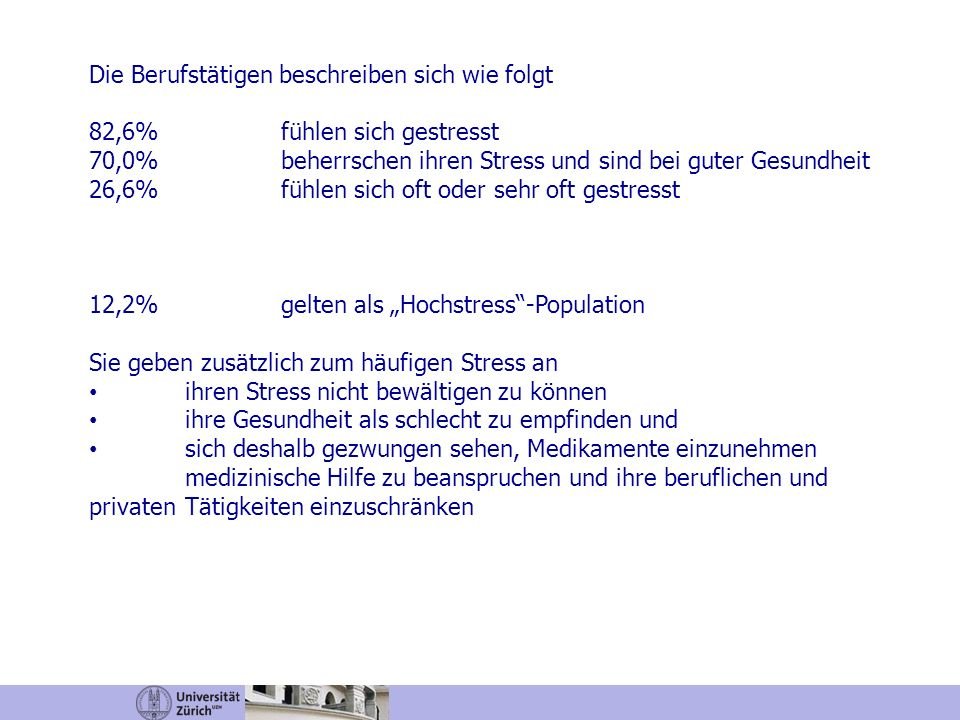 Die Berufstätigen beschreiben sich wie folgt 82,6% fühlen sich gestresst 70,0% beherrschen ihren Stress und sind bei guter Gesundheit 26,6% fühlen sic