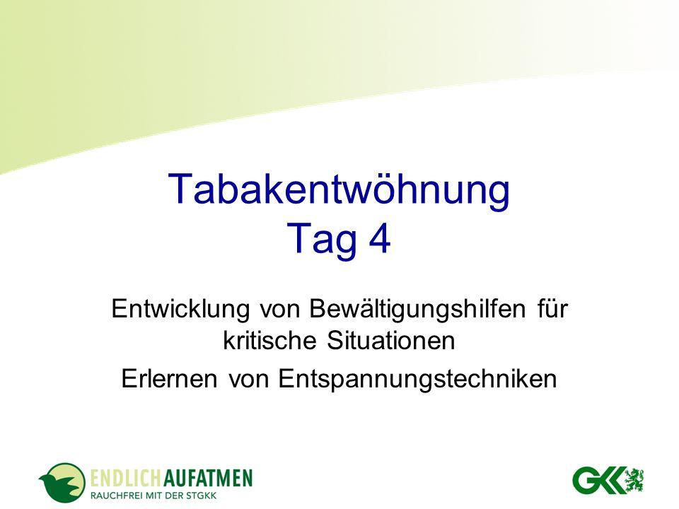 Tabakentwöhnung Tag 4 Entwicklung von Bewältigungshilfen für kritische Situationen Erlernen von Entspannungstechniken