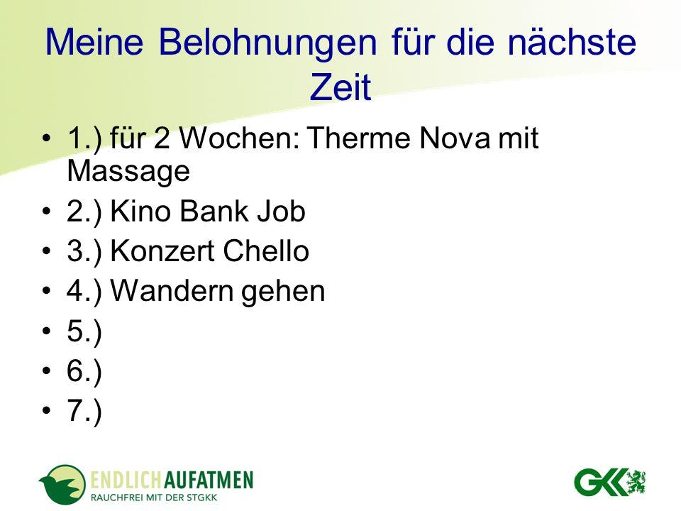Meine Belohnungen für die nächste Zeit 1.) für 2 Wochen: Therme Nova mit Massage 2.) Kino Bank Job 3.) Konzert Chello 4.) Wandern gehen 5.) 6.) 7.)
