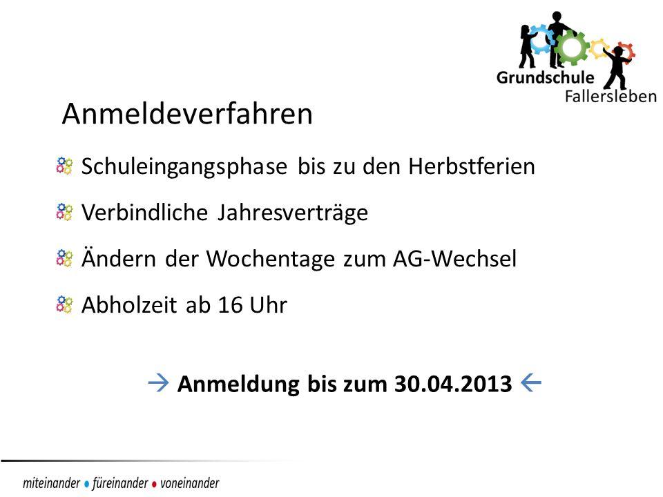 Anmeldeverfahren Schuleingangsphase bis zu den Herbstferien Verbindliche Jahresverträge Ändern der Wochentage zum AG-Wechsel Abholzeit ab 16 Uhr Anmeldung bis zum 30.04.2013