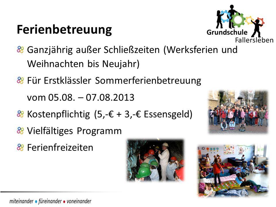 Ferienbetreuung Ganzjährig außer Schließzeiten (Werksferien und Weihnachten bis Neujahr) Für Erstklässler Sommerferienbetreuung vom 05.08.