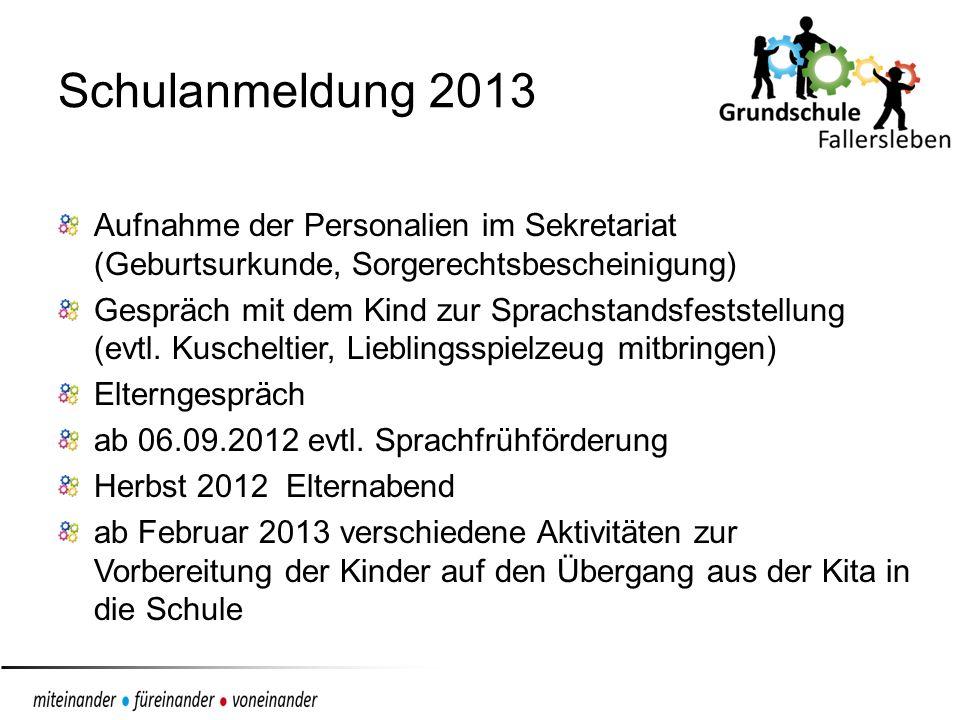 Schulanmeldung 2013 Aufnahme der Personalien im Sekretariat (Geburtsurkunde, Sorgerechtsbescheinigung) Gespräch mit dem Kind zur Sprachstandsfeststellung (evtl.