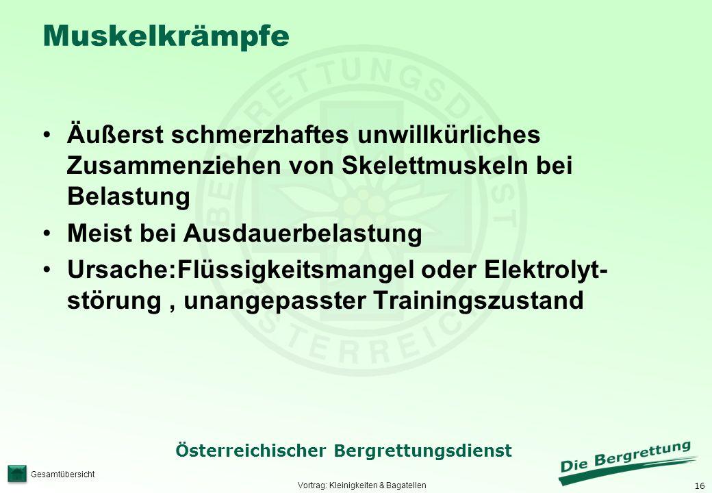 16 Österreichischer Bergrettungsdienst Gesamtübersicht Muskelkrämpfe Äußerst schmerzhaftes unwillkürliches Zusammenziehen von Skelettmuskeln bei Belas
