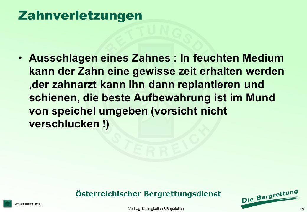 18 Österreichischer Bergrettungsdienst Gesamtübersicht Zahnverletzungen Ausschlagen eines Zahnes : In feuchten Medium kann der Zahn eine gewisse zeit