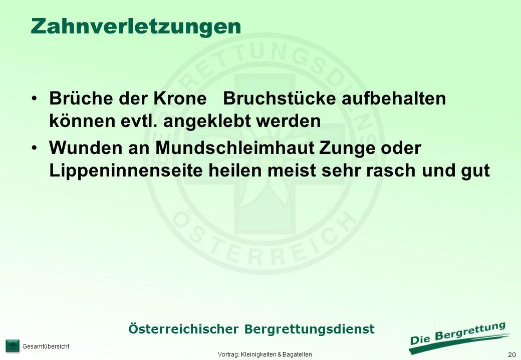 20 Österreichischer Bergrettungsdienst Gesamtübersicht Zahnverletzungen Brüche der Krone Bruchstücke aufbehalten können evtl. angeklebt werden Wunden