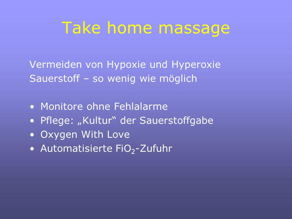 Take home massage Vermeiden von Hypoxie und Hyperoxie Sauerstoff – so wenig wie möglich Monitore ohne Fehlalarme Pflege: Kultur der Sauerstoffgabe Oxygen With Love Automatisierte FiO 2 -Zufuhr