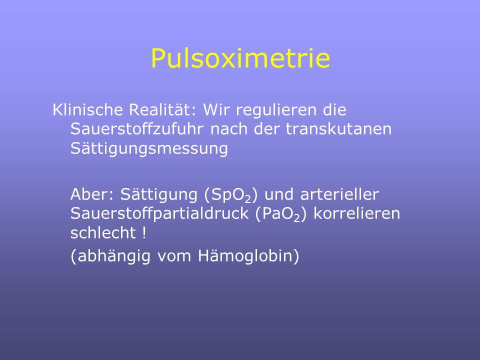 Pulsoximetrie Klinische Realität: Wir regulieren die Sauerstoffzufuhr nach der transkutanen Sättigungsmessung Aber: Sättigung (SpO 2 ) und arterieller Sauerstoffpartialdruck (PaO 2 ) korrelieren schlecht .
