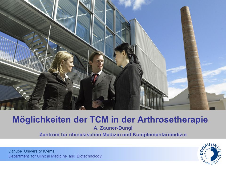Danube University Krems Department for Clinical Medicine and Biotechnology Möglichkeiten der TCM in der Arthrosetherapie A.