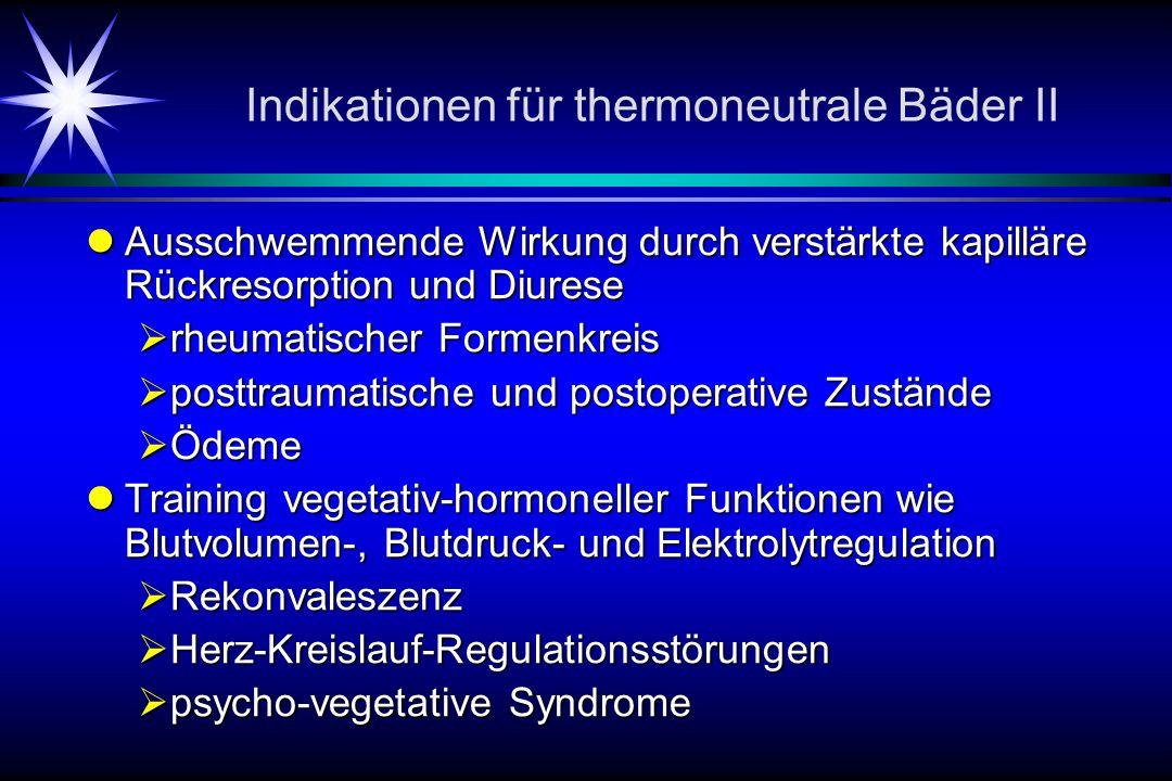 Indikationen für thermoneutrale Bäder II Ausschwemmende Wirkung durch verstärkte kapilläre Rückresorption und Diurese Ausschwemmende Wirkung durch ver