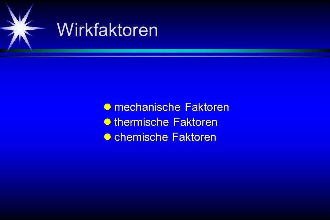 Wirkfaktoren mechanische Faktoren mechanische Faktoren thermische Faktoren thermische Faktoren chemische Faktoren chemische Faktoren