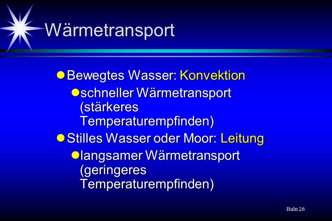 Baln 26 Wärmetransport Bewegtes Wasser: Konvektion Bewegtes Wasser: Konvektion schneller Wärmetransport (stärkeres Temperaturempfinden) schneller Wärm