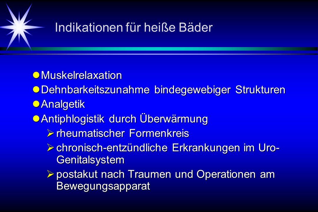 Indikationen für heiße Bäder Muskelrelaxation Muskelrelaxation Dehnbarkeitszunahme bindegewebiger Strukturen Dehnbarkeitszunahme bindegewebiger Strukt
