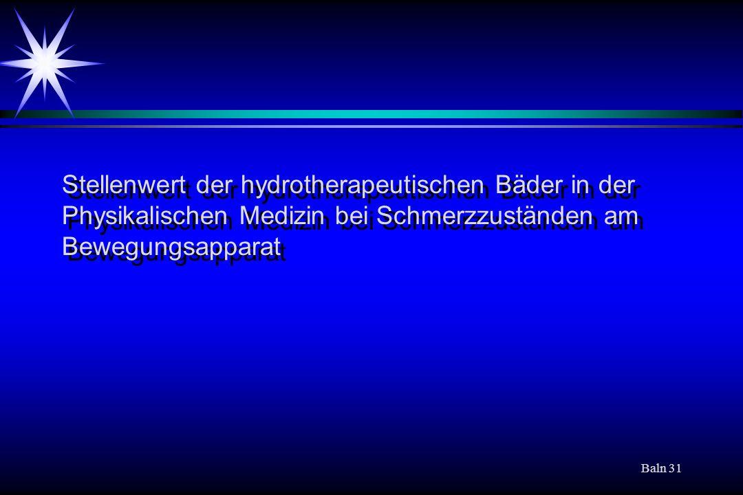 Baln 31 Stellenwert der hydrotherapeutischen Bäder in der Physikalischen Medizin bei Schmerzzuständen am Bewegungsapparat