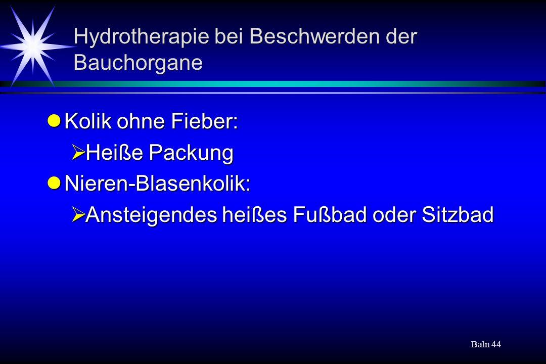 Baln 44 Hydrotherapie bei Beschwerden der Bauchorgane Kolik ohne Fieber: Kolik ohne Fieber: Heiße Packung Heiße Packung Nieren-Blasenkolik: Nieren-Bla