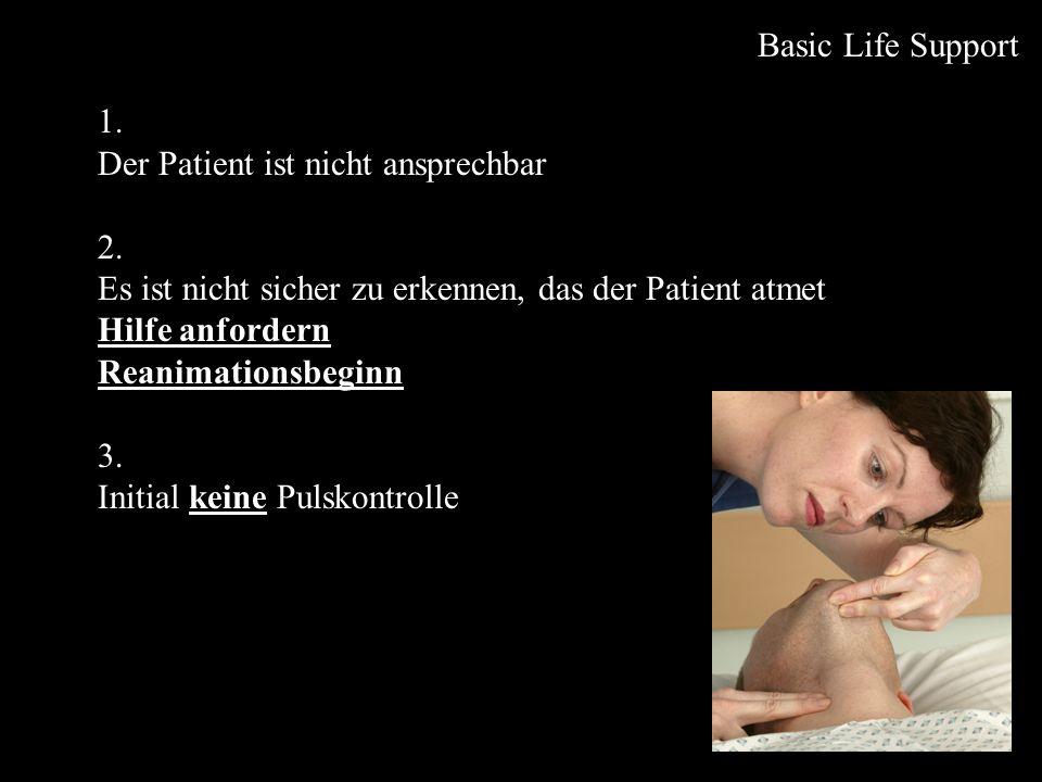 Kein sicherer Hinweis für eine stabile Atmung Atemwege freimachen keine Mund- / Racheninspektion Reanimationsbeginn Basic Life Support