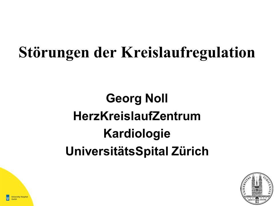 Störungen der Kreislaufregulation Georg Noll HerzKreislaufZentrum Kardiologie UniversitätsSpital Zürich