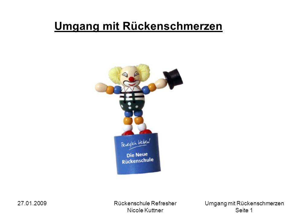 Umgang mit Rückenschmerzen Seite 22 27.01.2009Rückenschule Refresher Nicole Kuttner Eine längere Bettruhe und Schonung hat gegenüber alten Annahmen zahlreiche Nachteile.