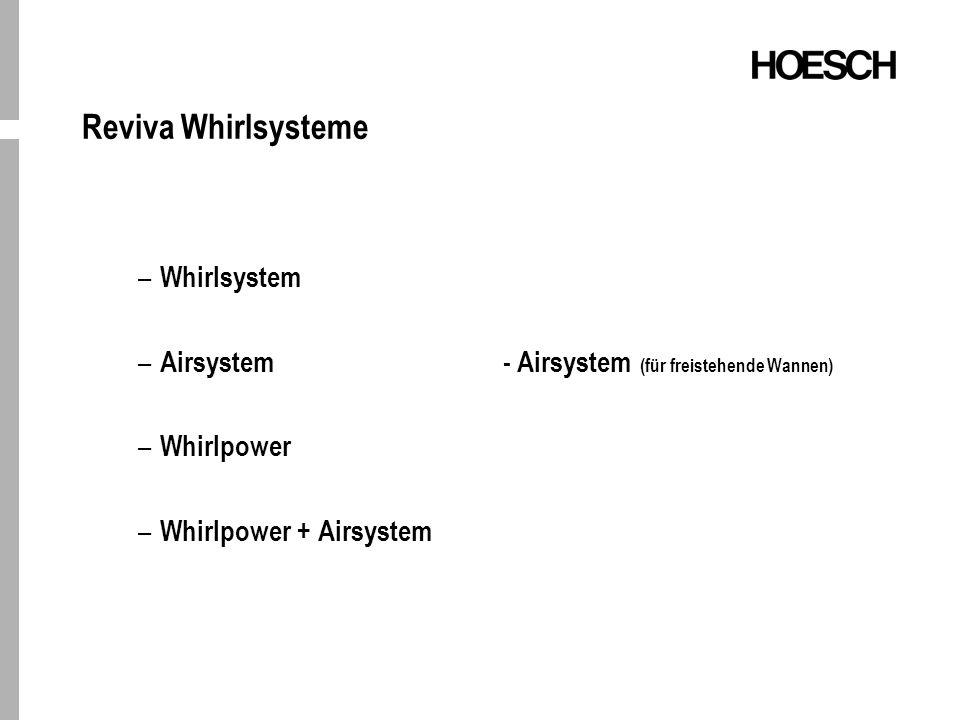 – Whirlsystem – Airsystem - Airsystem (für freistehende Wannen) – Whirlpower – Whirlpower + Airsystem