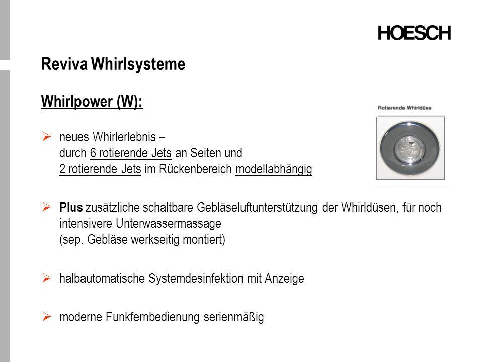 Reviva Whirlsysteme Whirlpower (W): neues Whirlerlebnis – durch 6 rotierende Jets an Seiten und 2 rotierende Jets im Rückenbereich modellabhängig Plus zusätzliche schaltbare Gebläseluftunterstützung der Whirldüsen, für noch intensivere Unterwassermassage (sep.