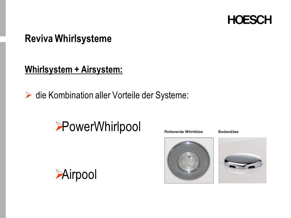 Reviva Whirlsysteme Whirlsystem + Airsystem: die Kombination aller Vorteile der Systeme: PowerWhirlpool Airpool
