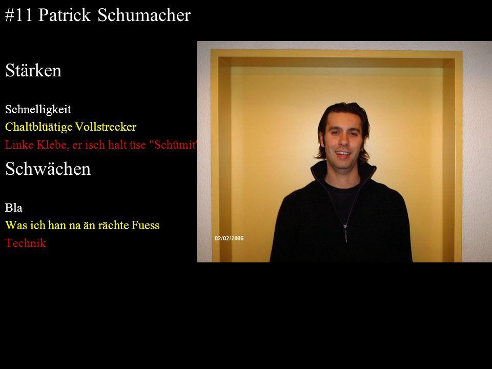 #11 Patrick Schumacher Stärken Schnelligkeit Chaltblüätige Vollstrecker Linke Klebe, er isch halt üse