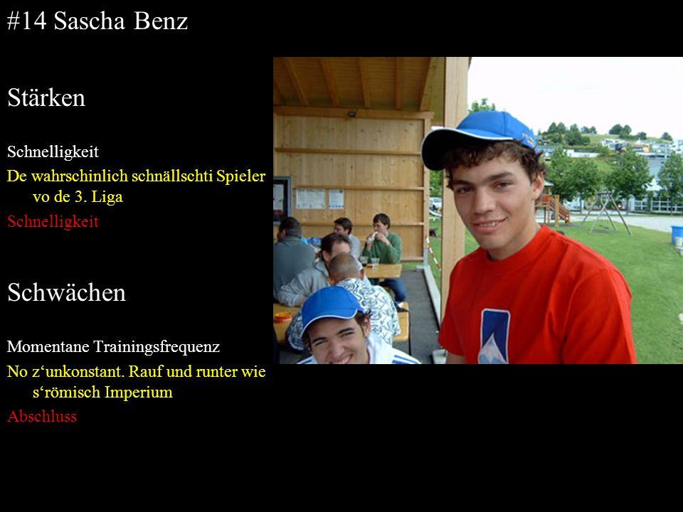 #14 Sascha Benz Stärken Schnelligkeit De wahrschinlich schnällschti Spieler vo de 3. Liga Schnelligkeit Schwächen Momentane Trainingsfrequenz No zunko