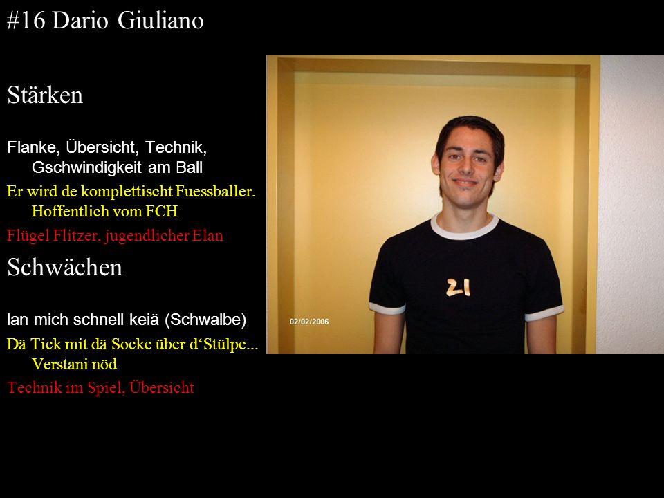 #16 Dario Giuliano Stärken Flanke, Übersicht, Technik, Gschwindigkeit am Ball Er wird de komplettischt Fuessballer. Hoffentlich vom FCH Flügel Flitzer