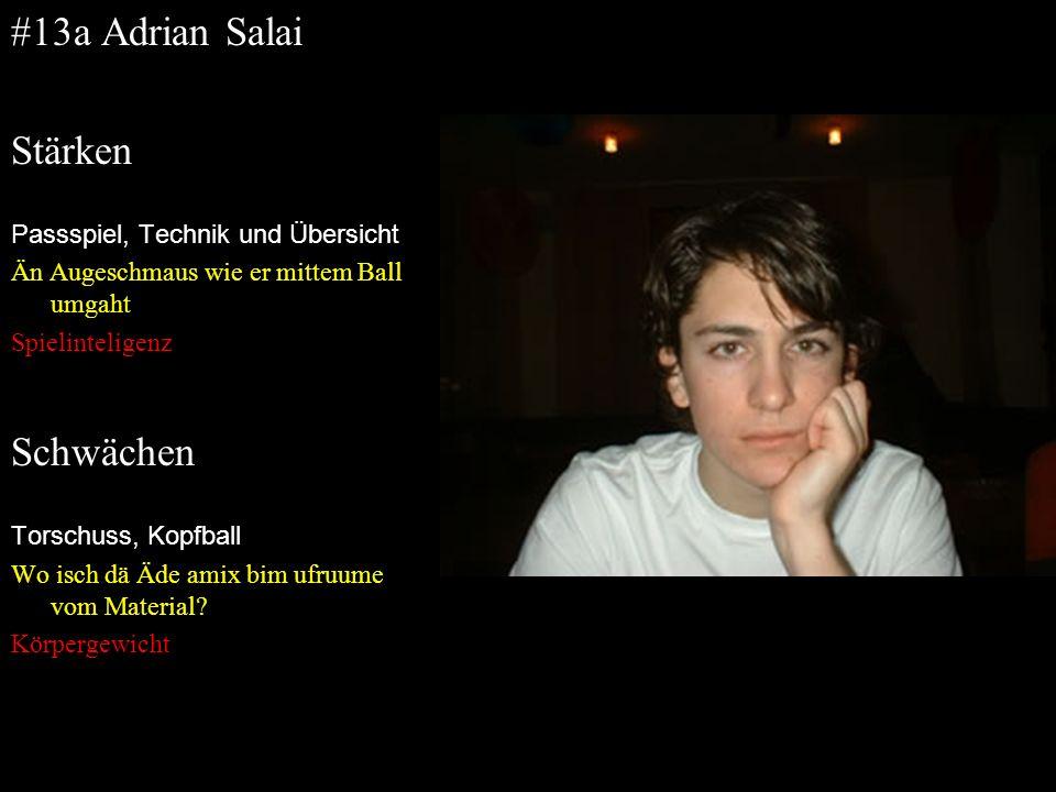 #13a Adrian Salai Stärken Passspiel, Technik und Übersicht Än Augeschmaus wie er mittem Ball umgaht Spielinteligenz Schwächen Torschuss, Kopfball Wo i