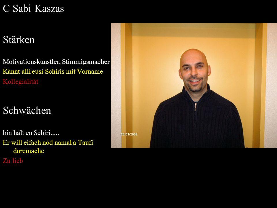 C Sabi Kaszas Stärken Motivationskünstler, Stimmigsmacher Kännt alli eusi Schiris mit Vorname Kollegialität Schwächen bin halt en Schiri..... Er will